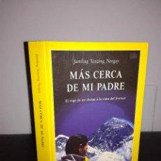 Libros de segunda mano: JAMLING TENZING NORGAY - MÁS CERCA DE MI PADRE - RBA / NATIONAL GEOGRAPHIC, 2001 - MUY BUEN ESTADO. Lote 95408019