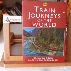 Libros de segunda mano: TRAIN JOURNEYS OF THE WORLD, A SPECTACULAR VOYAGE OF DISCOVERY ALONG 30 OF THE WORLD'S MOST EXCITING. Lote 96105111