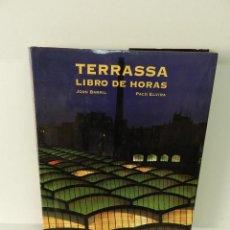 Libros de segunda mano: TERRASSA LIBRO DE HORAS JOAN BARRIL, PACO ELVIRA LUNWERG EDITORES 1998 DESCATALOGADO DIFICIL. Lote 96572483