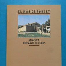Libros de segunda mano: CAPAFONTS MUNTANYES DE PRADES. EL MAS DE FORTET. ANNA MONT I GIRBAU. FUNDACIO PERE VERGES 1987. Lote 195531562