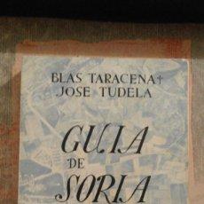 Libros de segunda mano: GUÍA DE SORIA Y SU PROVINCIA - BLAS TARACENA / JOSE TUDELA - 1962. Lote 98146771