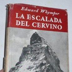 Libros de segunda mano: LA ESCALADA DEL CERVINO - EDWARD WHYMPER (EDITORIAL JUVENTUD, PRIMERA EDICIÓN, 1947). Lote 98709579
