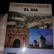 Libros de segunda mano: X AÑOS DE CUENCA A TRAVÉS DE EL DÍA (1984-1994). Lote 131537650
