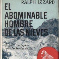 Libros de segunda mano: RALPH IZZARD : EL ABOMINABLE HOMBRE DE LAS NIEVES (JUVENTUD, 1956). Lote 99983139