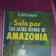 Libros de segunda mano - SOLO POR LAS ALTAS SELVAS DE LA AMAZONIA DE LIMA AL ATLANTICO POR VIA FLUVIAL HERBERT RITTLINGER - 100710071