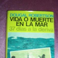 Libros de segunda mano: VIDA O MUERTE EN EL MAR: 37 DÍAS A LA DERIVA - DOUGAL ROBERTSON JUVENTUD 1974. Lote 100710383