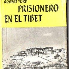 Libros de segunda mano: ROBERT FORD : PRISIONERO EN EL TIBET (JUVENTUD, 1958) PRIMERA EDICIÓN. Lote 100734291