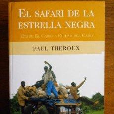 Libros de segunda mano: EL SAFARI DE LA ESTRELLA NEGRA /// PAUL THEROUX /// EDICIONES B [BIBLIOTECA GRANDES VIAJEROS]. Lote 100836507
