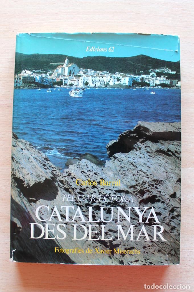 CARLOS BARRAL Y XAVIER MISERACHS - CATALUNYA DES DEL MAR - EDICIONS 62 (Libros de Segunda Mano - Geografía y Viajes)
