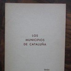 Libros de segunda mano: LOS MUNICIPIOS DE CATALUÑA. JOAN TOUS Y CASALS Y JAUME RAMON Y MORROS, 1965.. Lote 102927627