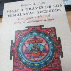 Libri di seconda mano: VIAJE A TRAVES DE LOS HIMALAYAS SECRETOS UNA GUÍA ESPIRITUAL PARA EL AUTOCONOCIMIENTO RAMIRO A.CALLE. Lote 104861495