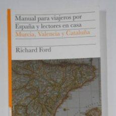 Livros em segunda mão: MANUAL PARA VIAJEROS POR ESPAÑA Y LECTORES EN CASA. MURCIA, VALENCIA Y CATALUÑA. RICHARD FORD TDK329. Lote 106002147