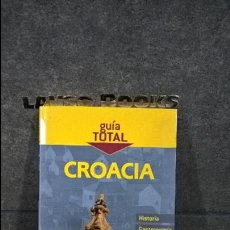 Libros de segunda mano: GUIA TOTAL CROACIA. HISTORIA, GASTRONOMIA, NATURALEZA Y CULTURA. . Lote 106917439