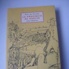 Libros de segunda mano: LA PROVINCIA DE HUELVA. GUÍA DEL VIAJERO. GUÍA TURÍSTICA. Lote 106971915