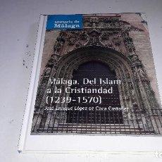 Libros de segunda mano: MALAGA, DEL ISLAM A LA CRISTIANDAD (1239-1570)......2007.... Lote 107664011