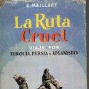 Libros de segunda mano: MAILLART : LA RUTA CRUEL (LABOR, S.F.) VIAJE POR TURQUÍA, PERSIA Y AFGANISTÁN. Lote 108727195