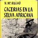 Libros de segunda mano: RUBIÓ : CACERIAS EN LA SELVA AFRICANA (JUVENTUD, 1960). Lote 108909171