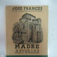 Livres d'occasion: ANTIGUO LIBRO MADRE ASTURIAS - POR JOSÉ FRANCÉS - MADRID 1945 - AFRODISIO AGUADO, S.A. - RÚSTICA 287. Lote 108995883