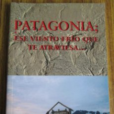 Libros de segunda mano: PATAGONIA -- EL VIENTO FRIO QUE TE ATRAVIESA …. POR XABIER OJANGUREN . Lote 109068019