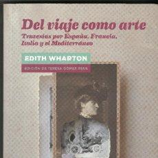 Libros de segunda mano: DEL VIAJE COMO ARTE - EDITH WHARTON. Lote 109077867