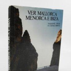 Libros de segunda mano: VER MALLORCA, MENORCA E IBIZA, VALENTÍ PUIG Y F. CATALÀ ROCA, 1986, ED. DESTINO. 23,5X28CM . Lote 109348503