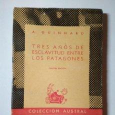 Libri di seconda mano: TRES AÑOS DE ESCLAVITUD ENTRE LOS PATAGONES A. GUINNARD -1947. Lote 110150475