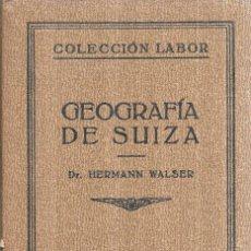 Libros de segunda mano: GEOGRAFIA DE SUIZA. DR. HERMANN WALSER. EDITORIAL LABOR, S. A. COLECCION LABOR. 1929.. Lote 110456299