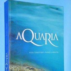 Libros de segunda mano: AQUARIA. AGUA, TERRITORIO Y PAISAJE EN ARAGÓN.. Lote 110811723