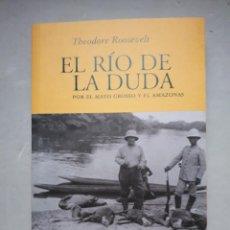 Libros de segunda mano: EL RÍO DE LA DUDA. POR EL MATO GROSSO Y EL AMAZONAS. THEODORE ROOSEVELT.. Lote 110918459