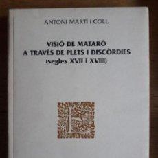Libros de segunda mano: VISIÓ DE MATARÓ A TRAVÉS DEL PLETS I DISCÒRDIES SEGLES XVII I XVIII / ANTONI MARTÍ I COLL / COL.LEGI. Lote 111343559