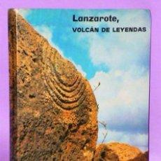 Libros de segunda mano: LANZAROTE, VOLCÁN DE LEYENDAS.. Lote 111429355