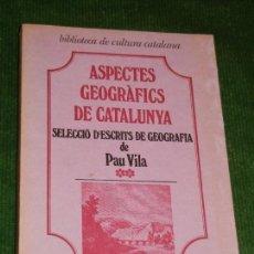 Libros de segunda mano: ASPECTES GEOGRAFICS DE CATALUNYA, PAU VILA - ED.CURIAL 1978. Lote 111517335