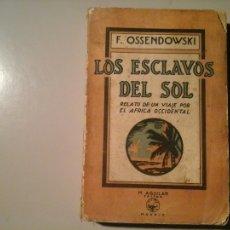 Libros de segunda mano: F. OSSENDOWSKI. LOS ESCLAVOS DEL SOL. 1ª EDICIÓN. AGUILAR. TRAD: RAFAEL CANSINOS ASSENS. AFRICA.. Lote 111644111