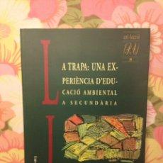 Libros de segunda mano: LA TRAPA: UNA EXPERIENCIA D'EDUCACIO AMBIENTAL A SECUNDARIA (JOSEP LLUIS POL I LLOMPART). Lote 112019098