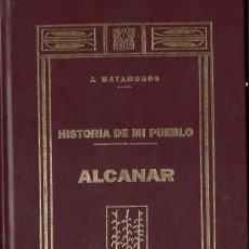 Libros de segunda mano: J, MATAMOROS : ALCANAR - HISTORIA DE MI PUEBLO (1991) FACSÍMIL DEL LIBRO EDITADO EN TORTOSA EN 1922. Lote 112064087