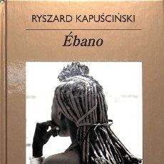 Libros de segunda mano: ÉBANO - RYSZARD KAPUSCINSKI - RBA COLECCIONABLES - BIBLIOTECA ANAGRAMA. Lote 113161252
