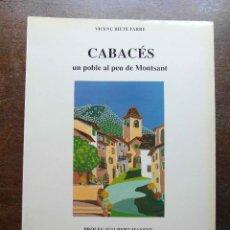 Libros de segunda mano: CABACES UN POBLE AL PEU DE MONTSANT. VICENÇ BIETE FARRE. 1991. Lote 113257843