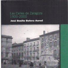 Libros de segunda mano: JOSÉ BENITO BUTERA AURED : LAS CALLES DE ZARAGOZA 1900-2000 (AVATARES POLÍTICOS SUFRIDOS..). 2006. Lote 113288799