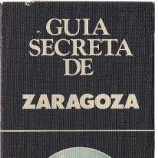 Libros de segunda mano: GUÍA SECRETA DE ZARAGOZA. VARIOS AUTORES. (SEDMAY EDS, 1978) . Lote 113288875