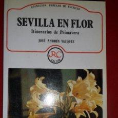 Libros de segunda mano: SEVILLA EN FLOR. ITINERARIOS DE PRIMAVERA. JOSÉ ANDRÉS VÁZQUEZ. Lote 113935027