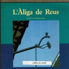 Libros de segunda mano: L'ÀLIGA DE REUS - EZEQUIEL GORT I SALVADOR PALOMAR . Lote 113955103