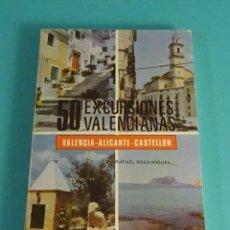 Libros de segunda mano: 50 EXCURSIONES VALENCIANAS. VALENCIA - ALICANTE - CASTELLÓN. RAFAEL ROCA MIQUEL. Lote 113958927