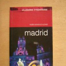 Libros de segunda mano: CIUDADES IRREPETIBLES - MADRID - RUBÉN GONZÁLEZ ALONSO. Lote 114926899