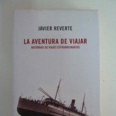 Libros de segunda mano: LA AVENTURA DE VIAJAR. JAVIER REVERTE. Lote 115498763
