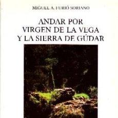 Libros de segunda mano: ANDAR POR LA VIRGEN DE LA VEGA Y LA SIERRA DE GUDAR. FURIO SORIANO, MIGUEL A. VI-237. Lote 117143051