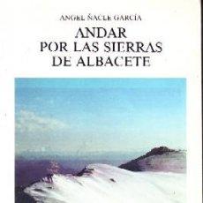 Libros de segunda mano: ANDAR POR LAS SIERRAS DE ALBACETE. ÑACLE GARCIA, ANGEL. VI-241. Lote 194933412