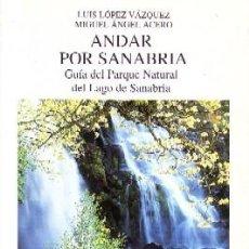 Libros de segunda mano: ANDAR POR SANABRIA. GUIA DEL PARQUE NATURAL DEL LAGO DE SANABRIA VI-246. Lote 117144483