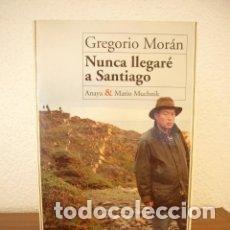 Libros de segunda mano: NUNCA LLEGARÉ A SANTIAGO (MORÁN, GREGORIO). Lote 118069331