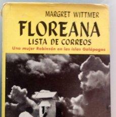 Libros de segunda mano: FLOREANA, LISTA DE CORREOS. WITTMER MARGRET (MUJER ROBINSON) / EDITORIAL JUVENTUD, 1ª EDICIÓN, 1960. Lote 118819163