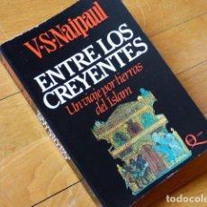 Libros de segunda mano: ENTRE LOS CREYENTES - UN VIAJE POR TIERRAS DEL ISLAM - V S NAIPAUL - QUARTO LASSER 1984. Lote 119599303